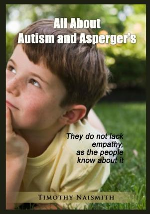 All about Autism and Asperger?s : Timothy Naismith : 9781505589627