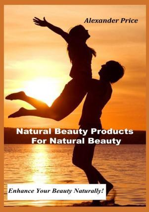 Natural Beauty Products for Natural Beauty  Enhance Your Beauty Naturally!