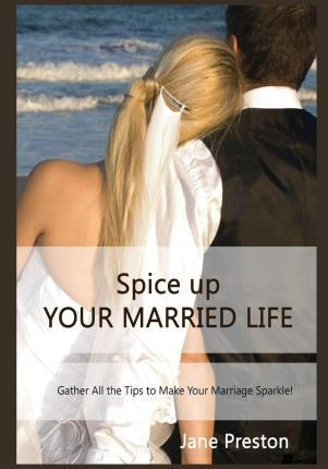 Spice Up Your Married Life  Gather All the Tips to Make Your Marriage Sparkle!