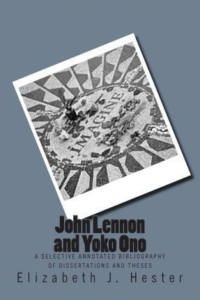 John Lennon and Yoko Ono  A Selective Annotated Bibliography of Dissertations and Theses