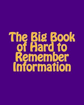 The Big Book of Hard to Remember Information