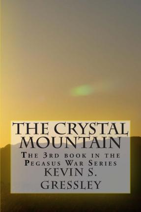 The Crystal Mountain : The 3rd Book in the Pegasus War Series