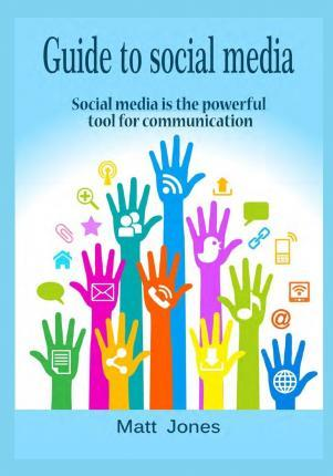 Guide to Social Media  Social Media Is the Powerful Tool for Communication