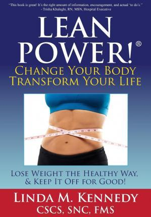 Leanpower : Change Your Body, Transform Your Life: Lose Weight the Healthy Way, and Keep It Off for Good!
