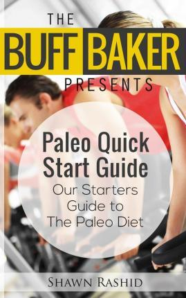 The Buff Baker Presents the Paleo Quick Start Guide