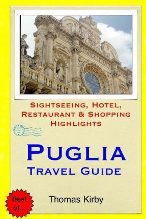 Puglia Travel Guide : Sightseeing, Hotel, Restaurant & Shopping Highlights