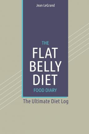The Flat Belly Diet Food Log Diary : The Ultimate Diet Log – Jean Legrand
