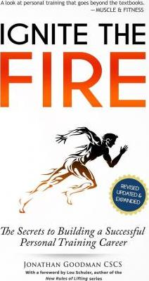 Ignite the Fire : The Secrets to Building a Successful Personal Training Career