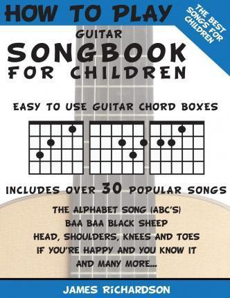 How To Play Guitar Songbook For Children Mr James Richardson