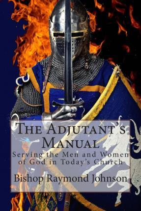 The Adjutant's Manual  Serving the Men and Women of God in Today's Church