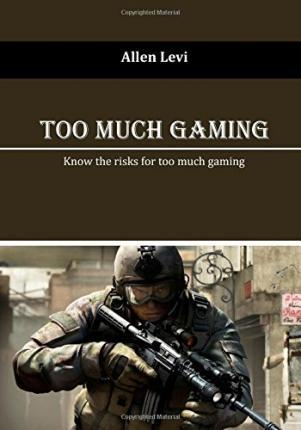 Too Much Gaming: Know the Risks for Too Much Gaming