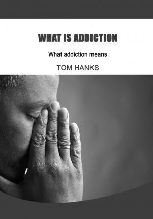 What Is Addiction  What Addiction Means