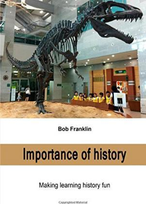 Importance of History: Making Learning History Fun