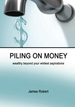 Piling on Money  Wealthy Beyond Your Wildest Aspirations
