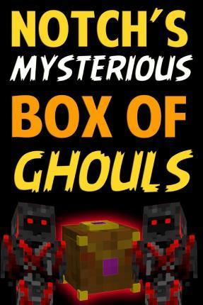 Notch's Mysterious Box of Ghouls : An Unofficial Story Based on Minecraft