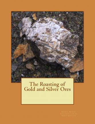 The Roasting of Gold and Silver Ores