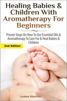 Healing Babies and Children with Aromatherapy for Beginners