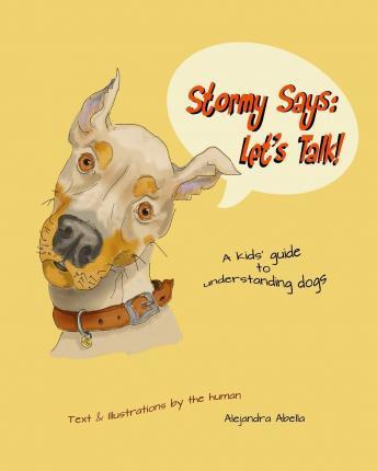Stormy Says  Let's Talk! A kids' guide to understanding dogs
