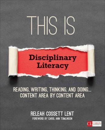 This Is Disciplinary Literacy : Reading, Writing, Thinking, and Doing . . . Content Area by Content Area