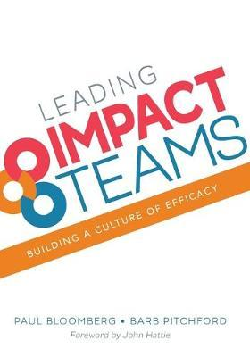 Leading Impact Teams : Building a Culture of Efficacy
