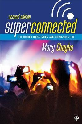 Superconnected: The Internet, Digital Media, and Techno-Social Life