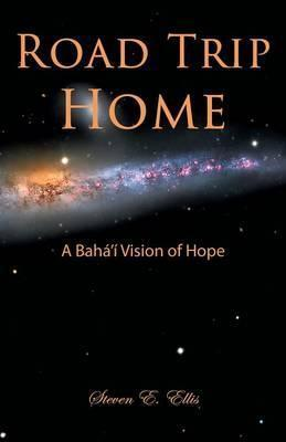 Road Trip Home - A Baha'i Vision of Hope