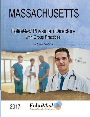 Massachusetts Physician Directory with Group Practices 2017 Fortieth Edition