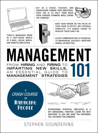 Management 101 : From Hiring and Firing to Imparting New Skills, an Essential Guide to Management Strategies