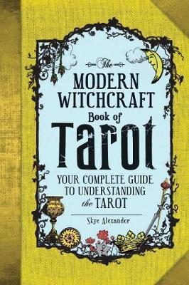 The Modern Witchcraft Book of Tarot : Your Complete Guide to Understanding the Tarot