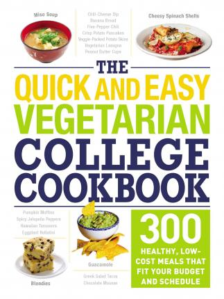 The Quick and Easy Vegetarian College Cookbook : 300 Healthy, Low-Cost Meals That Fit Your Budget and Schedule