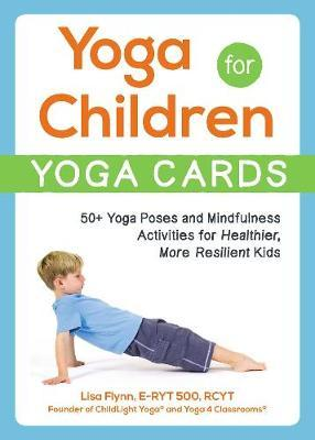 Yoga for Children--Yoga Cards : 50+ Yoga Poses and Mindfulness Activities for Healthier, More Resilient Kids