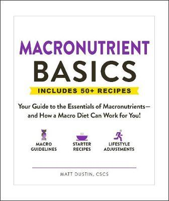 Macronutrient Basics  Your Guide to the Essentials of Macronutrients-and How a Macro Diet Can Work for You!