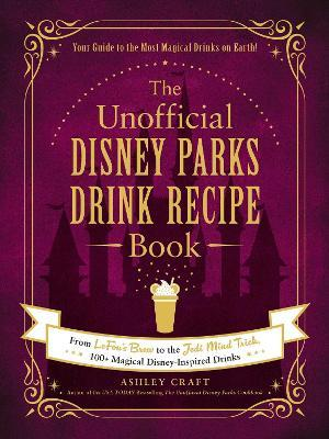 The Unofficial Disney Parks Drink Recipe Book