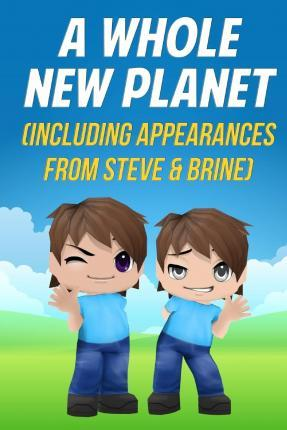 A Whole New Planet (Including Appearances from Steve & Brine)