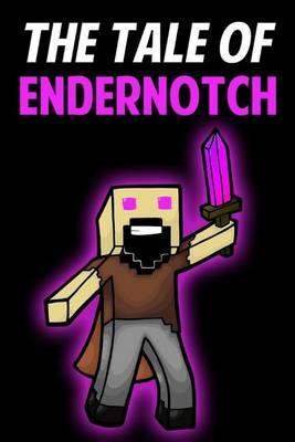 The Tale of Endernotch
