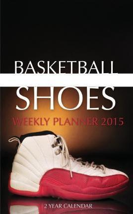 Basketball Shoes Weekly Planner 2015