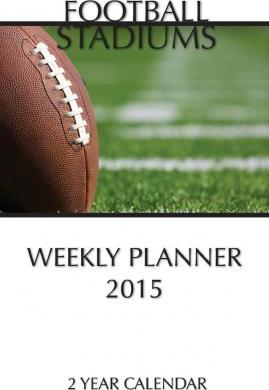 Football Stadiums Weekly Planner 2015