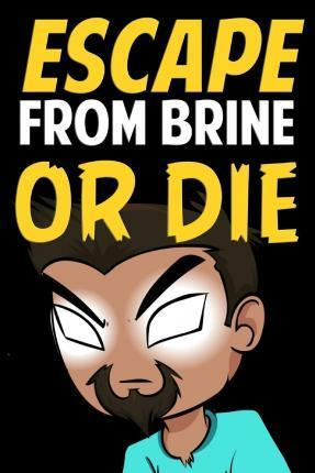Escape from Brine or Die
