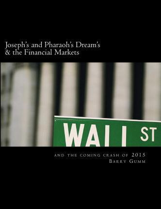 Joseph's and Pharaoh's Dream's & the Financial Markets