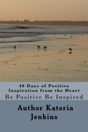 40 Days of Positive Inspiration from the Heart