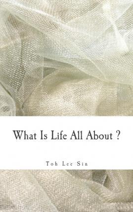 What Is Life All about ?