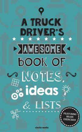 A Truck Driver's Awesome Book of Notes, Lists & Ideas