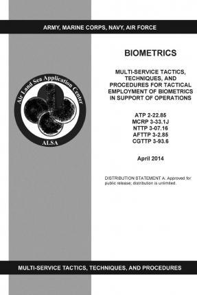 Biometrics Multi-Service Tactics, Techniques, and Procedures for Tactical Employment of Biometrics in Support of Operations