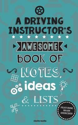 A Driving Instructor's Awesome Book of Notes, Lists & Ideas