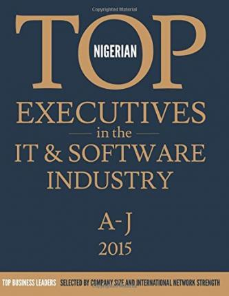 Nigerian Top Executives in the It & Software Industry, Vol. 1