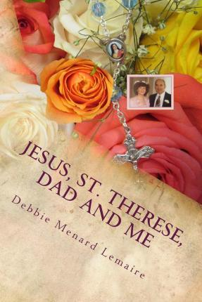 Jesus, St. Therese, Dad and Me