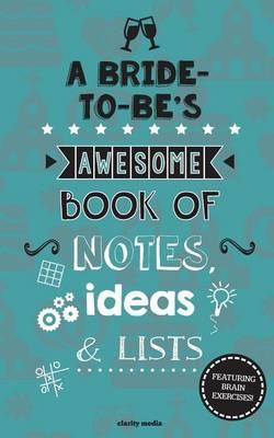 A Bride-To-Be's Awesome Book of Notes, Lists & Ideas