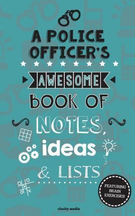 A Police Officer's Awesome Book of Notes, Lists & Ideas
