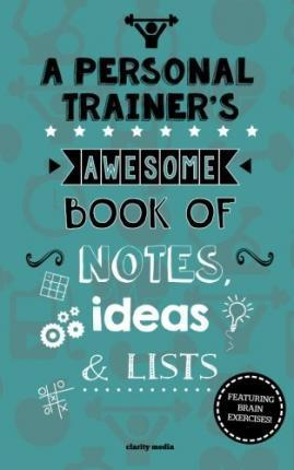 A Personal Trainer's Awesome Book of Notes, Lists & Ideas