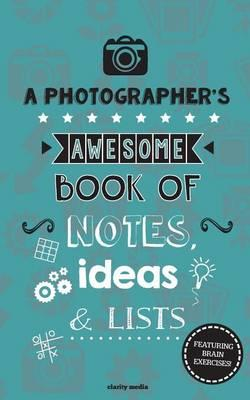 A Photographer's Awesome Book of Notes, Lists & Ideas